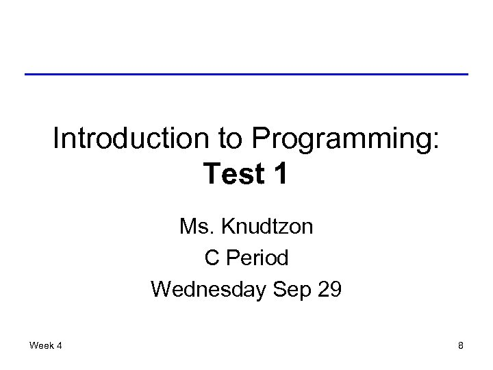 Introduction to Programming: Test 1 Ms. Knudtzon C Period Wednesday Sep 29 Week 4