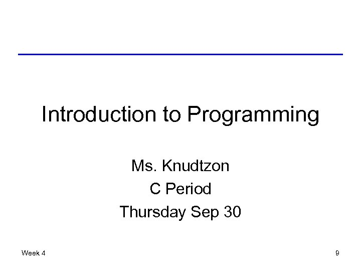 Introduction to Programming Ms. Knudtzon C Period Thursday Sep 30 Week 4 9