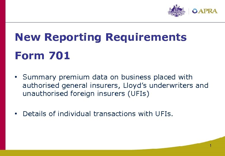 New Reporting Requirements Form 701 • Summary premium data on business placed with authorised