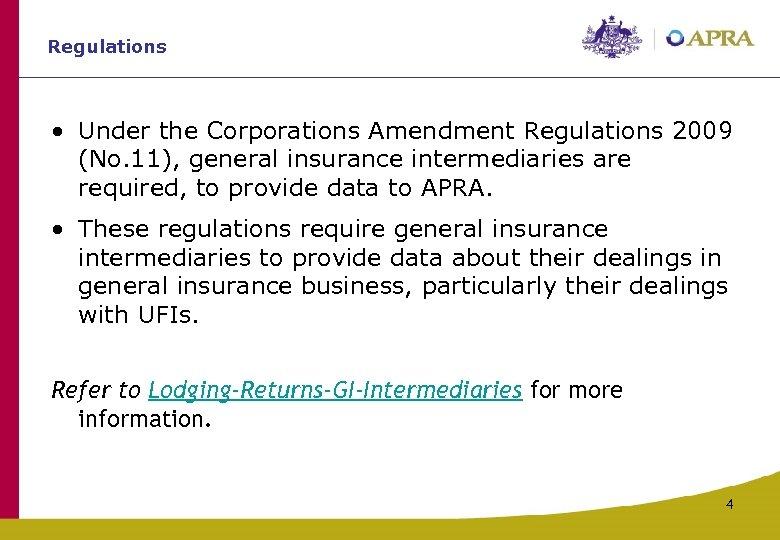 Regulations • Under the Corporations Amendment Regulations 2009 (No. 11), general insurance intermediaries are