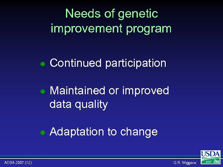 Needs of genetic improvement program l l Maintained or improved data quality l ADSA