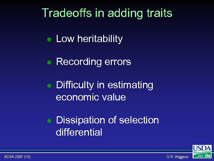 Tradeoffs in adding traits l l Recording errors l Difficulty in estimating economic value