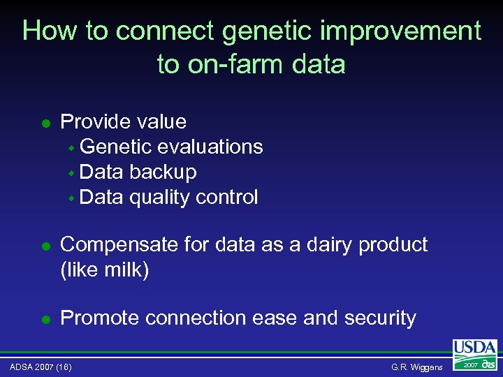 How to connect genetic improvement to on-farm data l Provide value w Genetic evaluations