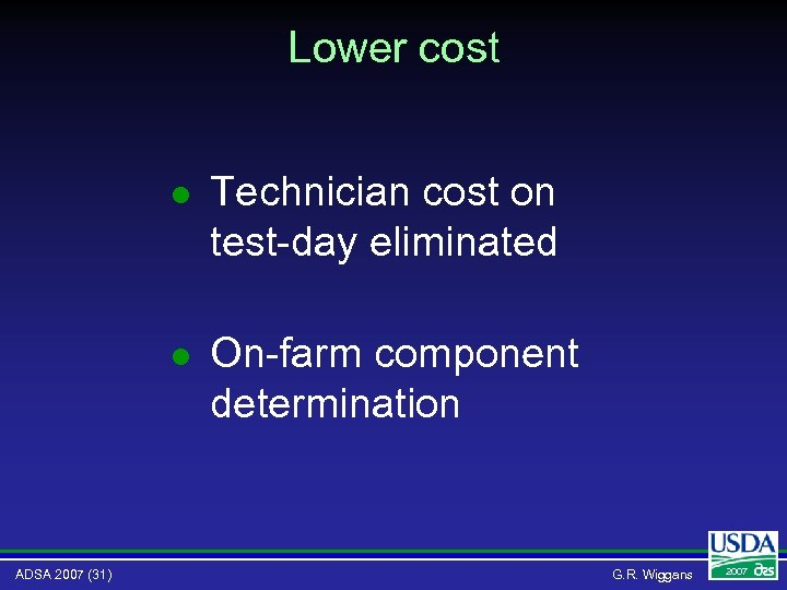 Lower cost l l ADSA 2007 (31) Technician cost on test-day eliminated On-farm component