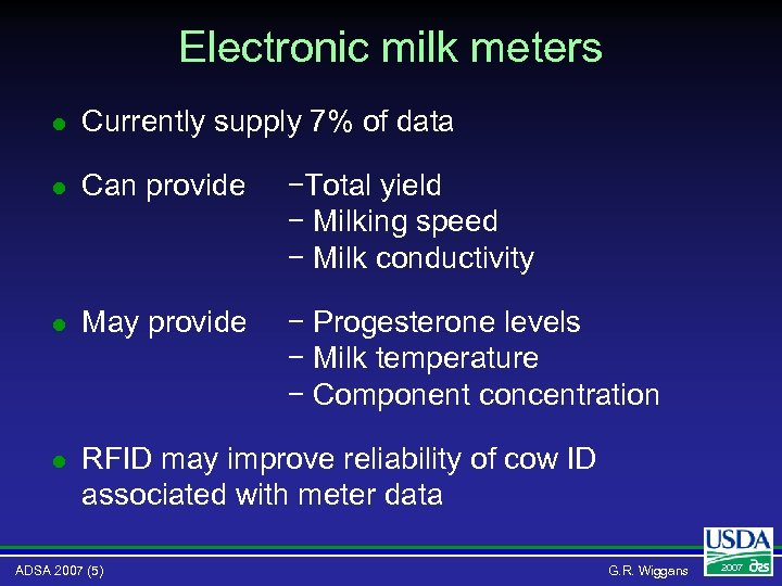 Electronic milk meters l Currently supply 7% of data l Can provide −Total yield