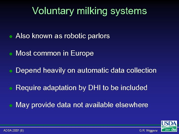Voluntary milking systems l Also known as robotic parlors l Most common in Europe