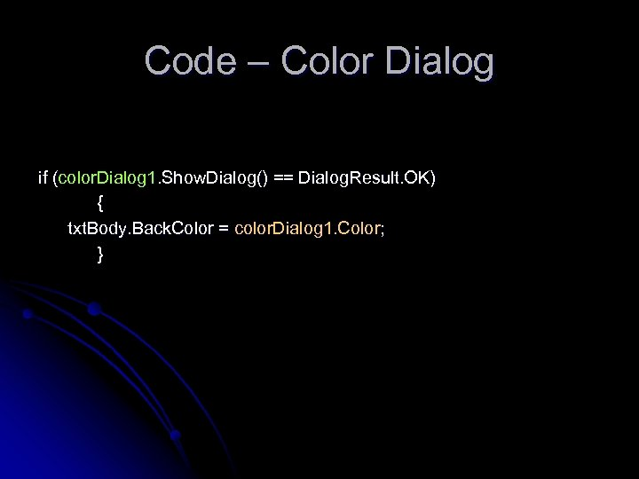 Code – Color Dialog if (color. Dialog 1. Show. Dialog() == Dialog. Result. OK)