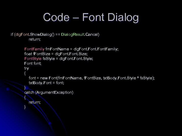 Code – Font Dialog if (dlg. Font. Show. Dialog() == Dialog. Result. Cancel) return;