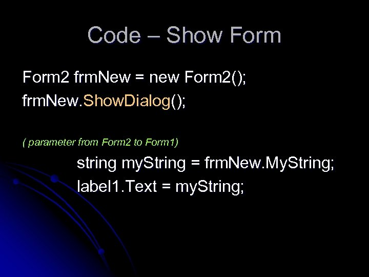 Code – Show Form 2 frm. New = new Form 2(); frm. New. Show.