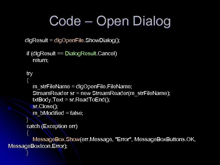 Code – Open Dialog dlg. Result = dlg. Open. File. Show. Dialog(); if (dlg.