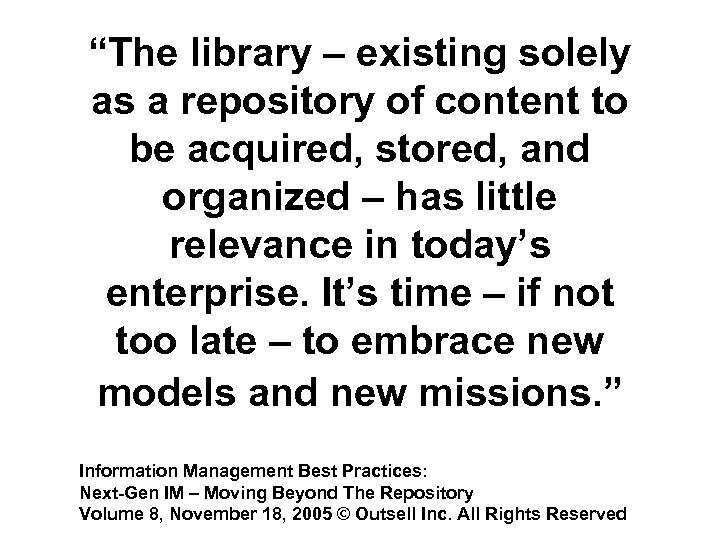 """The library – existing solely as a repository of content to be acquired, stored,"