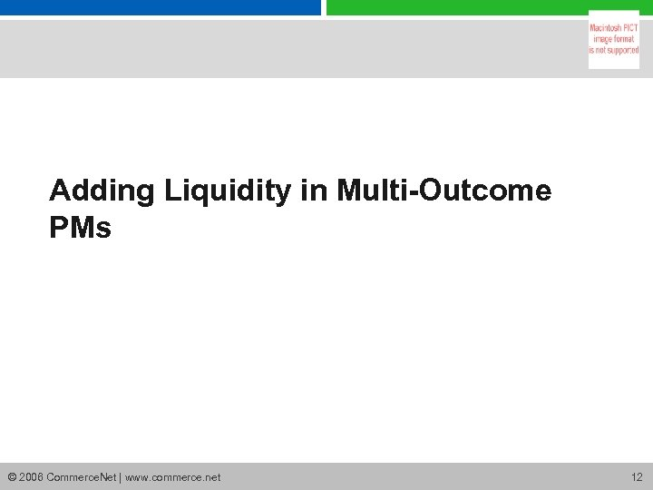Adding Liquidity in Multi-Outcome PMs © 2006 Commerce. Net | www. commerce. net 12