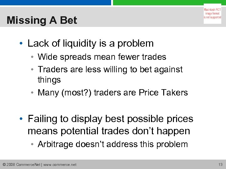 Missing A Bet • Lack of liquidity is a problem • Wide spreads mean
