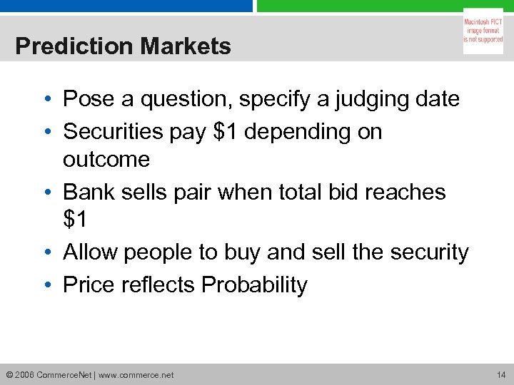 Prediction Markets • Pose a question, specify a judging date • Securities pay $1