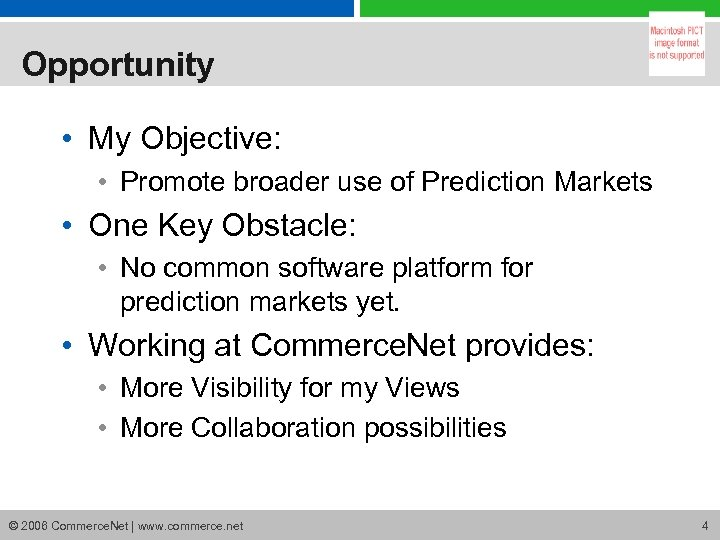 Opportunity • My Objective: • Promote broader use of Prediction Markets • One Key