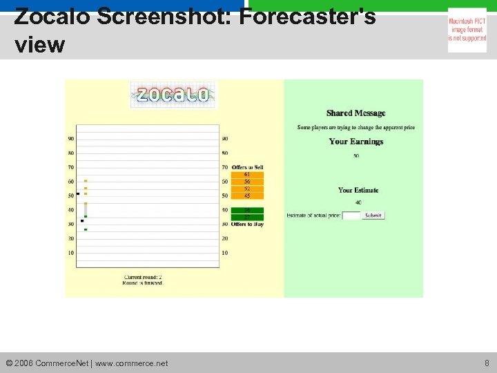 Zocalo Screenshot: Forecaster's view © 2006 Commerce. Net | www. commerce. net 8