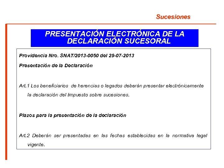 Sucesiones PRESENTACIÓN ELECTRÓNICA DE LA DECLARACIÓN SUCESORAL Providencia Nro. SNAT/2013 -0050 del 29 -07