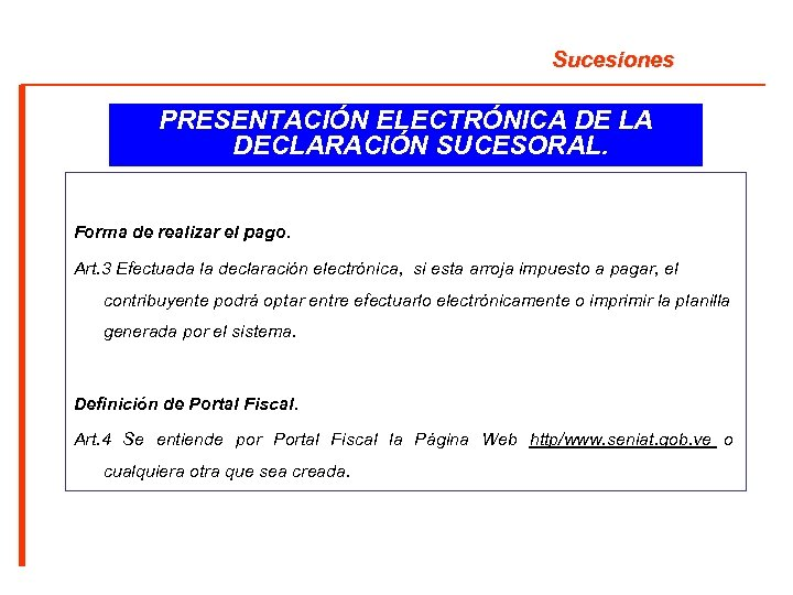 Sucesiones PRESENTACIÓN ELECTRÓNICA DE LA DECLARACIÓN SUCESORAL. Forma de realizar el pago. Art. 3