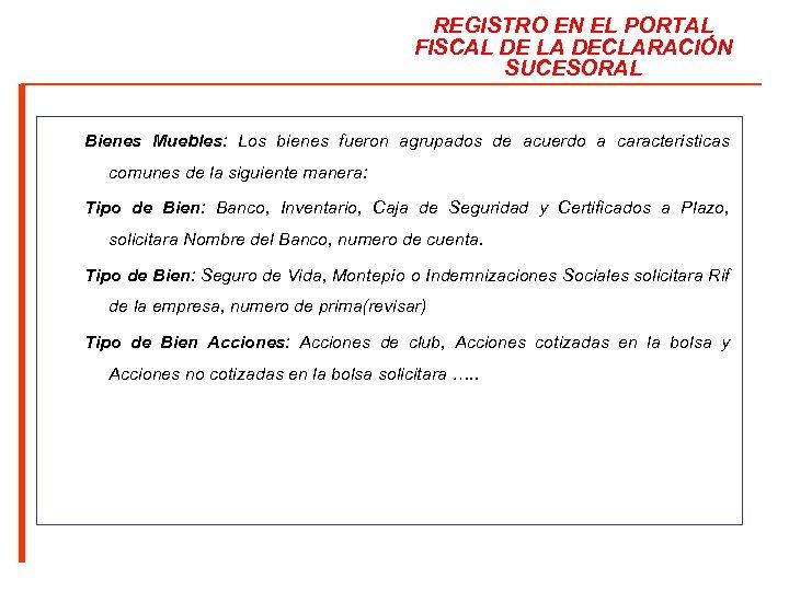 REGISTRO EN EL PORTAL FISCAL DE LA DECLARACIÓN SUCESORAL Bienes Muebles: Los bienes fueron