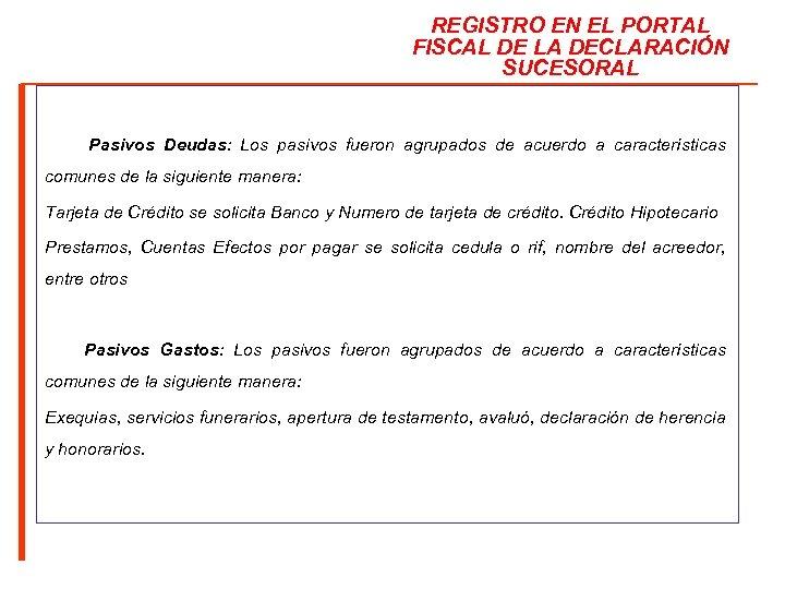 REGISTRO EN EL PORTAL FISCAL DE LA DECLARACIÓN SUCESORAL Pasivos Deudas: Los pasivos fueron
