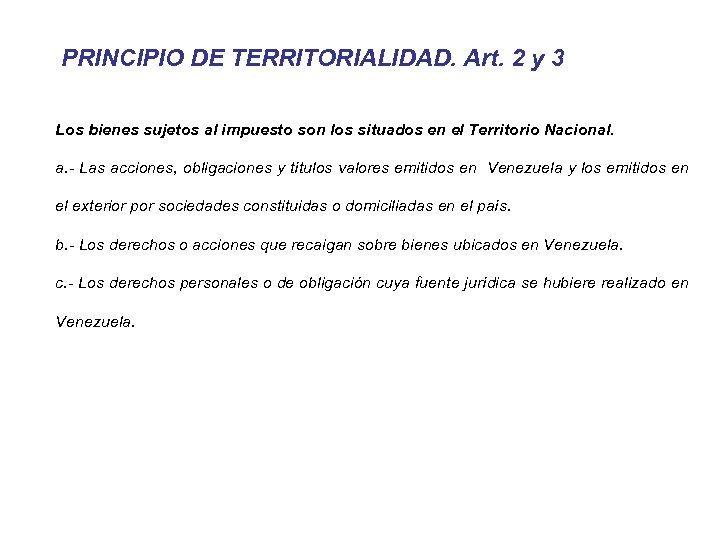 PRINCIPIO DE TERRITORIALIDAD. Art. 2 y 3 Los bienes sujetos al impuesto son los