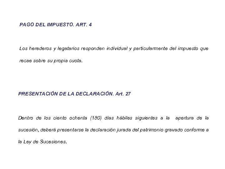 PAGO DEL IMPUESTO. ART. 4 Los herederos y legatarios responden individual y particularmente del