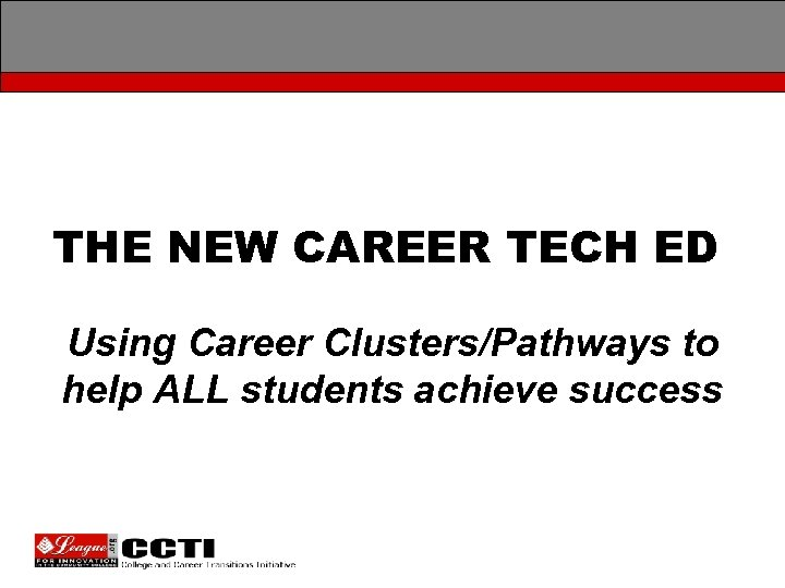 THE NEW CAREER TECH ED Using Career Clusters/Pathways to help ALL students achieve success