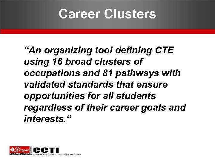 """Career Clusters """"An organizing tool defining CTE using 16 broad clusters of occupations and"""