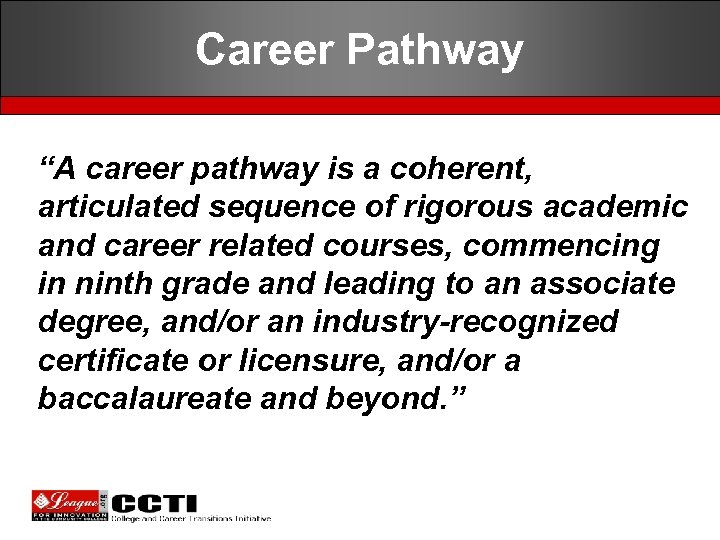 """Career Pathway """"A career pathway is a coherent, articulated sequence of rigorous academic and"""