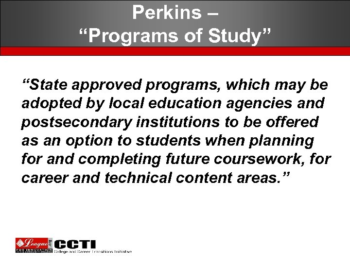 """Perkins – """"Programs of Study"""" """"State approved programs, which may be adopted by local"""