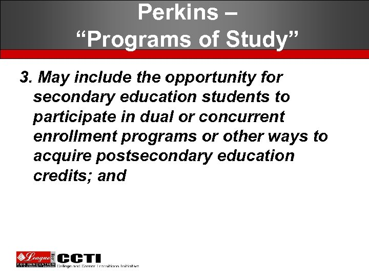 """Perkins – """"Programs of Study"""" 3. May include the opportunity for secondary education"""
