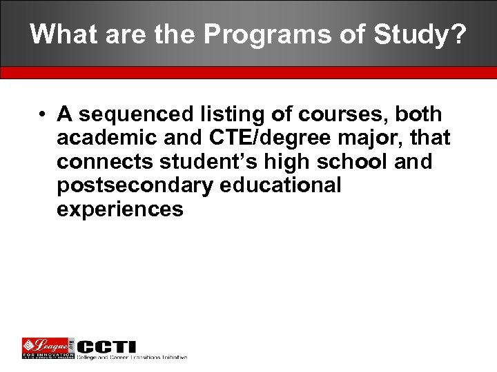 What are the Programs of Study? • A sequenced listing of courses, both academic