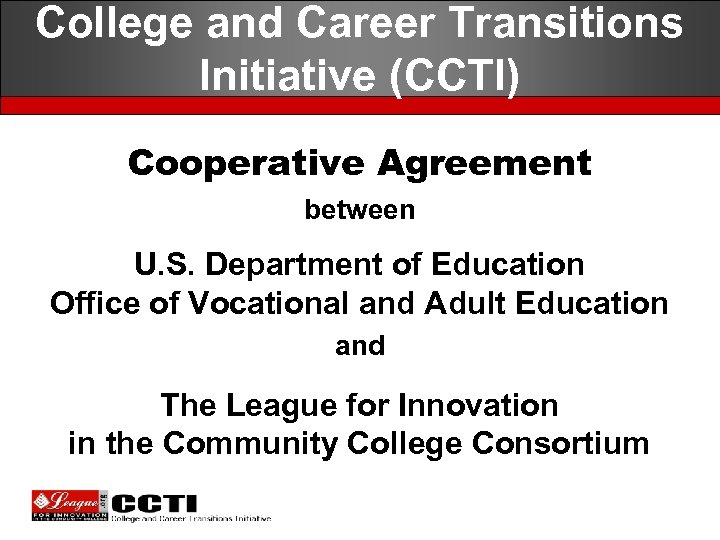 College and Career Transitions Initiative (CCTI) Cooperative Agreement between U. S. Department of Education