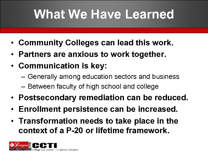 What We Have Learned • Community Colleges can lead this work. • Partners are
