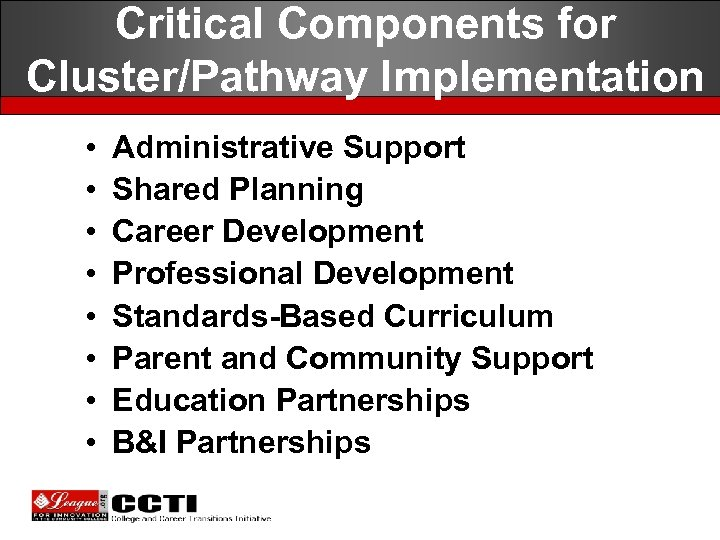 Critical Components for Cluster/Pathway Implementation • • Administrative Support Shared Planning Career Development Professional