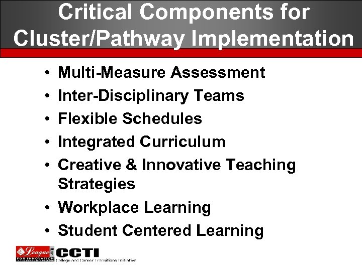 Critical Components for Cluster/Pathway Implementation • • • Multi-Measure Assessment Inter-Disciplinary Teams Flexible Schedules