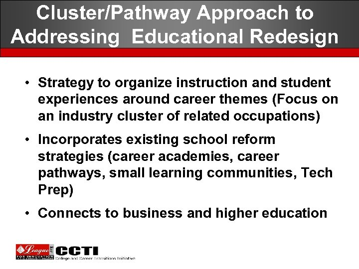 Cluster/Pathway Approach to Addressing Educational Redesign • Strategy to organize instruction and student experiences