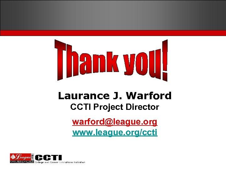 Laurance J. Warford CCTI Project Director warford@league. org www. league. org/ccti