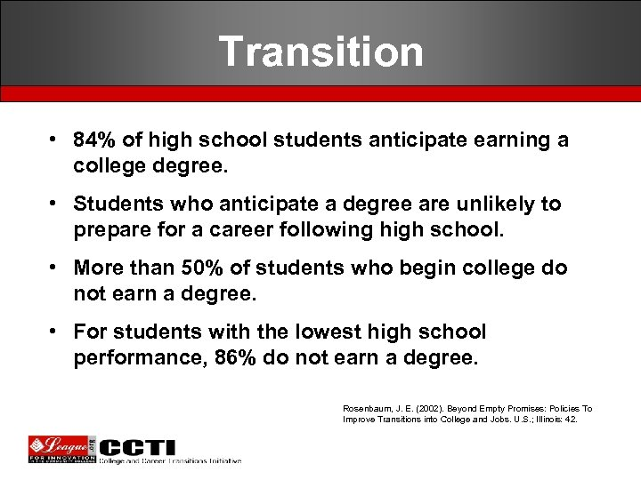 Transition • 84% of high school students anticipate earning a college degree. • Students