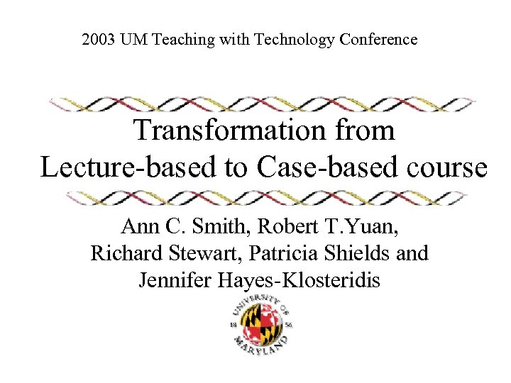 2003 UM Teaching with Technology Conference Transformation from Lecture-based to Case-based course Ann C.