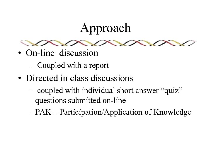 Approach • On-line discussion – Coupled with a report • Directed in class discussions