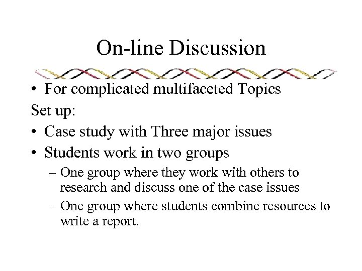 On-line Discussion • For complicated multifaceted Topics Set up: • Case study with Three