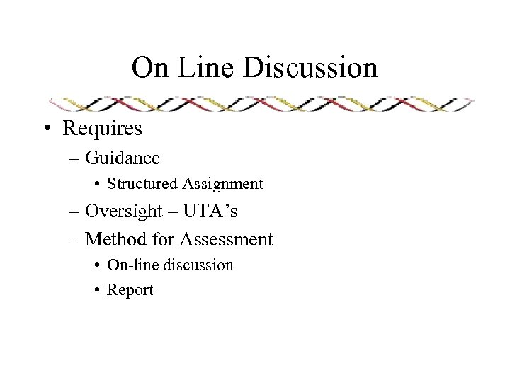 On Line Discussion • Requires – Guidance • Structured Assignment – Oversight – UTA's