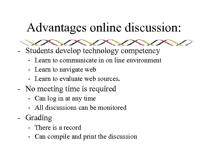 Advantages online discussion: - Students develop technology competency - Learn to communicate in on