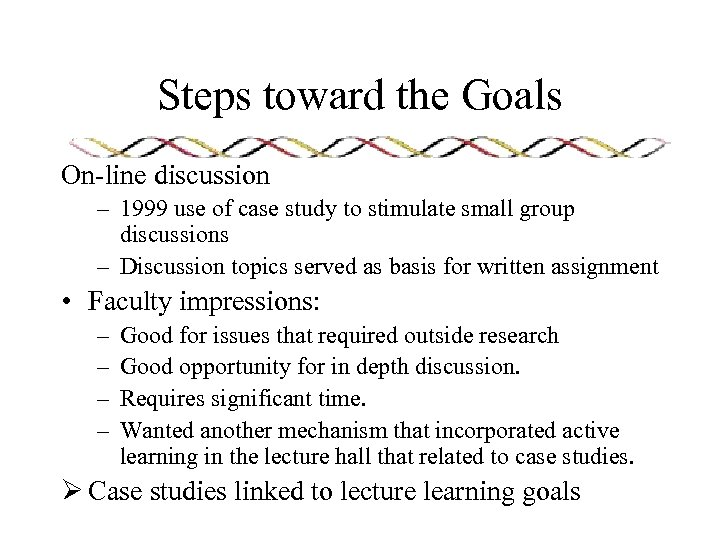 Steps toward the Goals On-line discussion – 1999 use of case study to stimulate