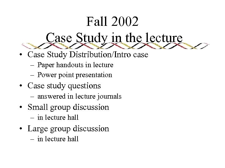 Fall 2002 Case Study in the lecture • Case Study Distribution/Intro case – Paper