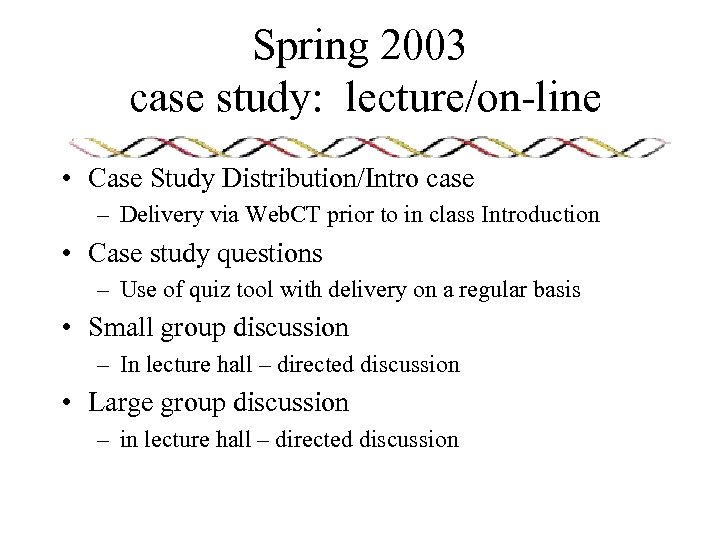 Spring 2003 case study: lecture/on-line • Case Study Distribution/Intro case – Delivery via Web.