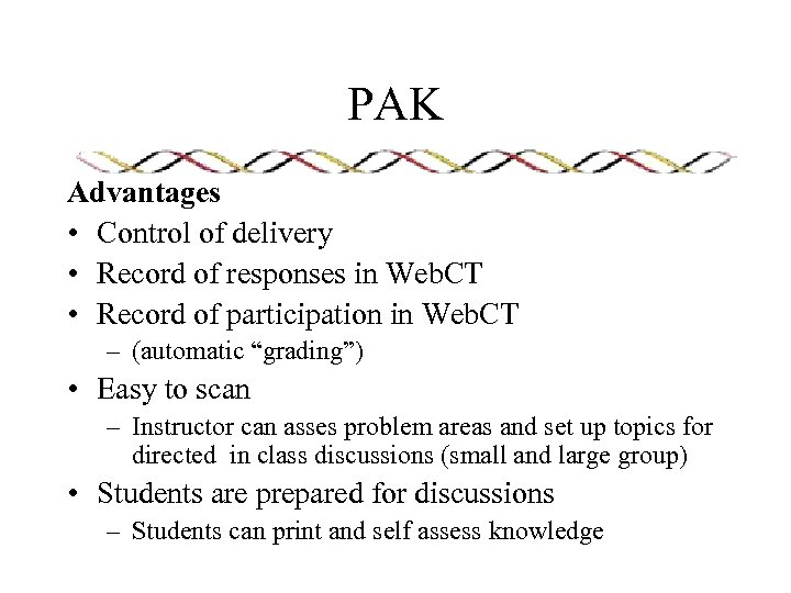 PAK Advantages • Control of delivery • Record of responses in Web. CT •