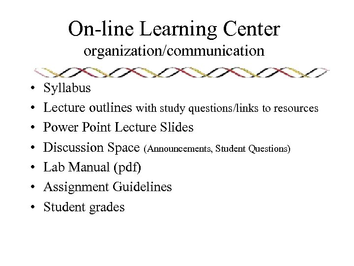 On-line Learning Center organization/communication • • Syllabus Lecture outlines with study questions/links to resources