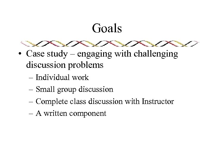 Goals • Case study – engaging with challenging discussion problems – Individual work –